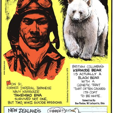 New Zealand's 90 Mile Beach is only 60 miles long! (Submitted by Dan Paulun, West Lafayette, OH) British Columbia's Kermode bear is actually a black bear with a genetic trait that often causes its coat to be white. (Submitted by Dan Paulun, West Lafayette, OH) Now 91, former Imperial Japanese Navy kamikaze Takehiko Ena survived not one, but two, WWII suicide missions.