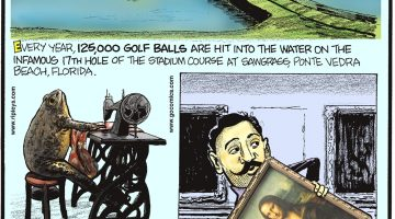 "Every year, 125,000 golf balls are hit into the water on the infamous 17th hole of the stadium course a Sawgrass, Ponte Vedra Beach, Florida. -------------------- Croatia's Froggyland Museum is filled with over 500 taxidermied anthropomorphically dressed and posed frogs! -------------------- In 1911, Vincenzo Peruggia simply walked into The Louvre Museum and walked out with the ""Mona Lisa""."
