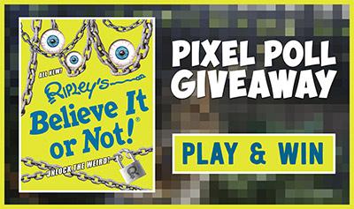Ripley's Believe It or Not! Pixel Poll Giveaway