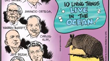 Just eight of the world's richest men - Bill Gates, Amancio Ortega, Warren Buffett, Carlos Slim, Jeff Bezos, Mark Zuckerberg, Lawrence Ellison, Michael Bloomberg - own as much combined wealth as half the human race.-------------------- Experts believe that 9 out of every 10 living things live in the ocean!------------------- Armadillos can pass leprosy to humans.