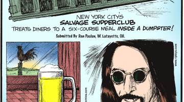 """New York City's Salvage Supperclub treats diners to a six-course meal inside a dumpster! Submitted by Dan Paulun, W. Lafayette, OH.-------------------- Before coffee became popular, beer was common at the breakfast table in the United States.-------------------- Roger Tullgren of Sweden receives disability benefits for his """"addiction"""" to heavy metal music."""