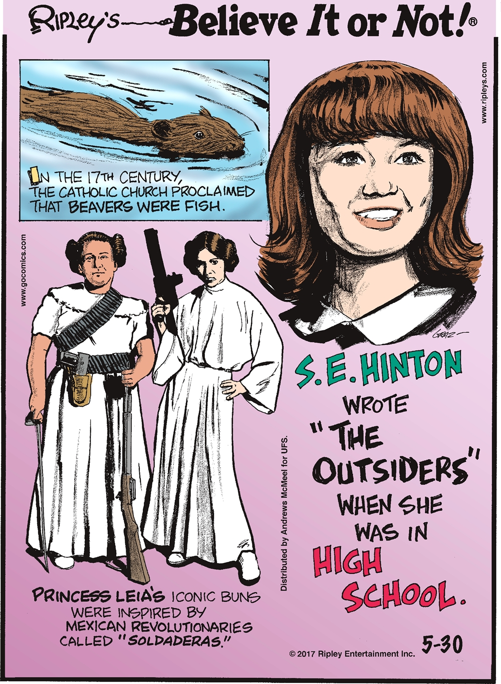 "In the 17th Century, the Catholic Church proclaimed that beavers were fish.-------------------- S.E. Hinton wrote ""The Outsiders"" when she was in high school.--------------------- Princess Leia's iconic buns were inspired by Mexican revolutionaries called ""Soldaderas."""