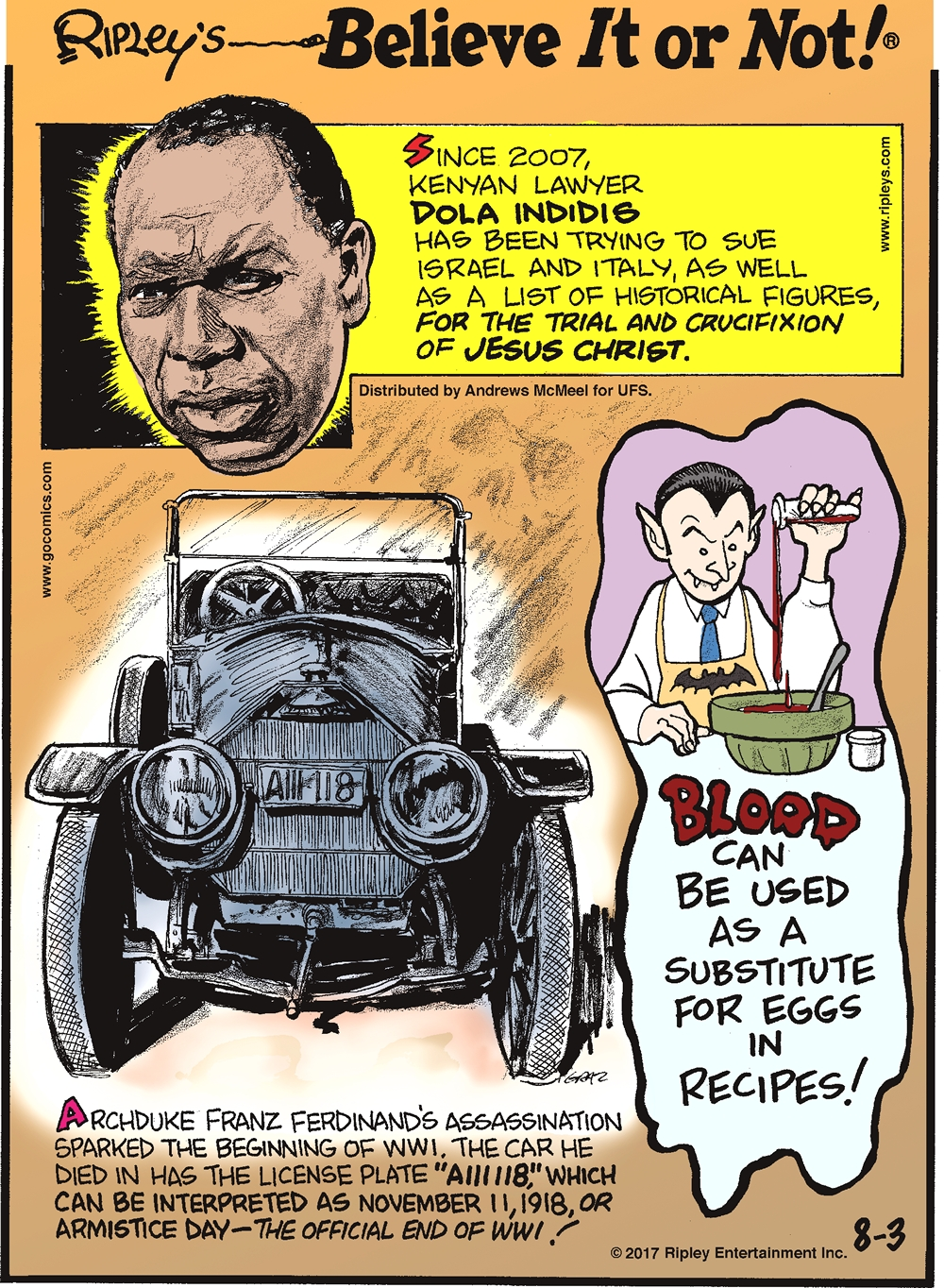 """Since 2007, Kenyan lawyer Dola Indidis has been trying to sue Israel and Italy, as well as a list of historical figures, for the trial and crucifixion of Jesus Christ.-------------------- Archduke Franz Ferdinand's assassination sparked the beginning of WWI. The car he died in has the license plate """"A111118,""""which can be interpreted as November 11,1918, or Armistice Day - the official end of WWI!-------------------- Blood can be used as a substitute for eggs in recipes!"""