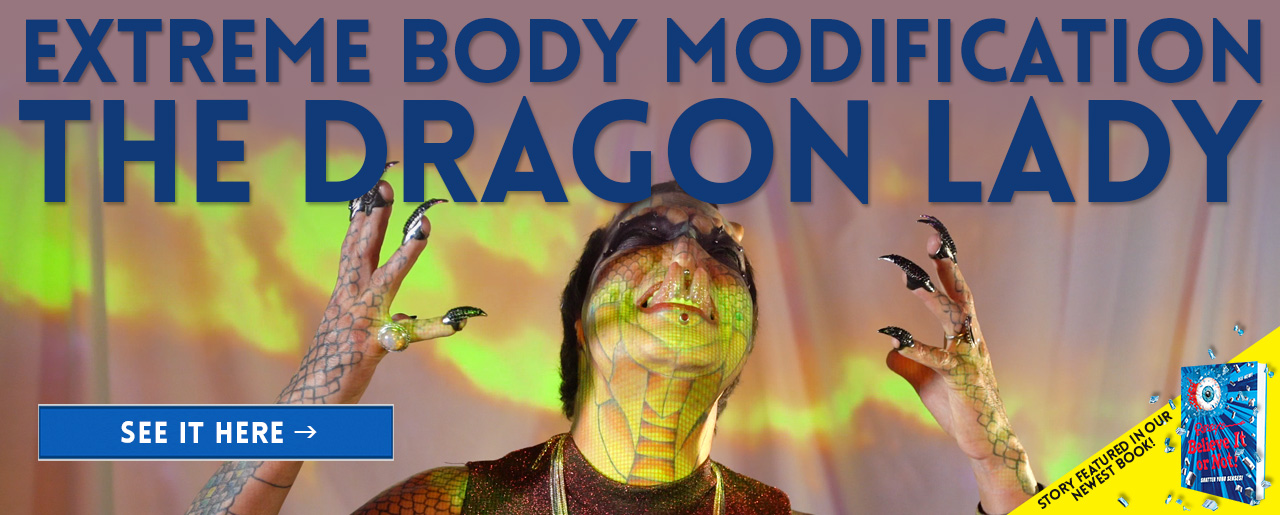 Extreme Body Modification Dragon Lady