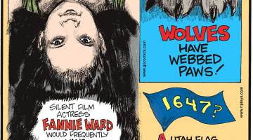 Silent film actress Fannie Ward would frequently hang upside down from a door frame, as she thought this would keep her looking youthful!-------------------- Wolves have webbed paws!-------------------- A Utah flag at the Kennedy Center in Washington, D.C., marked Mormon arrival at 1647 - off by two centuries!