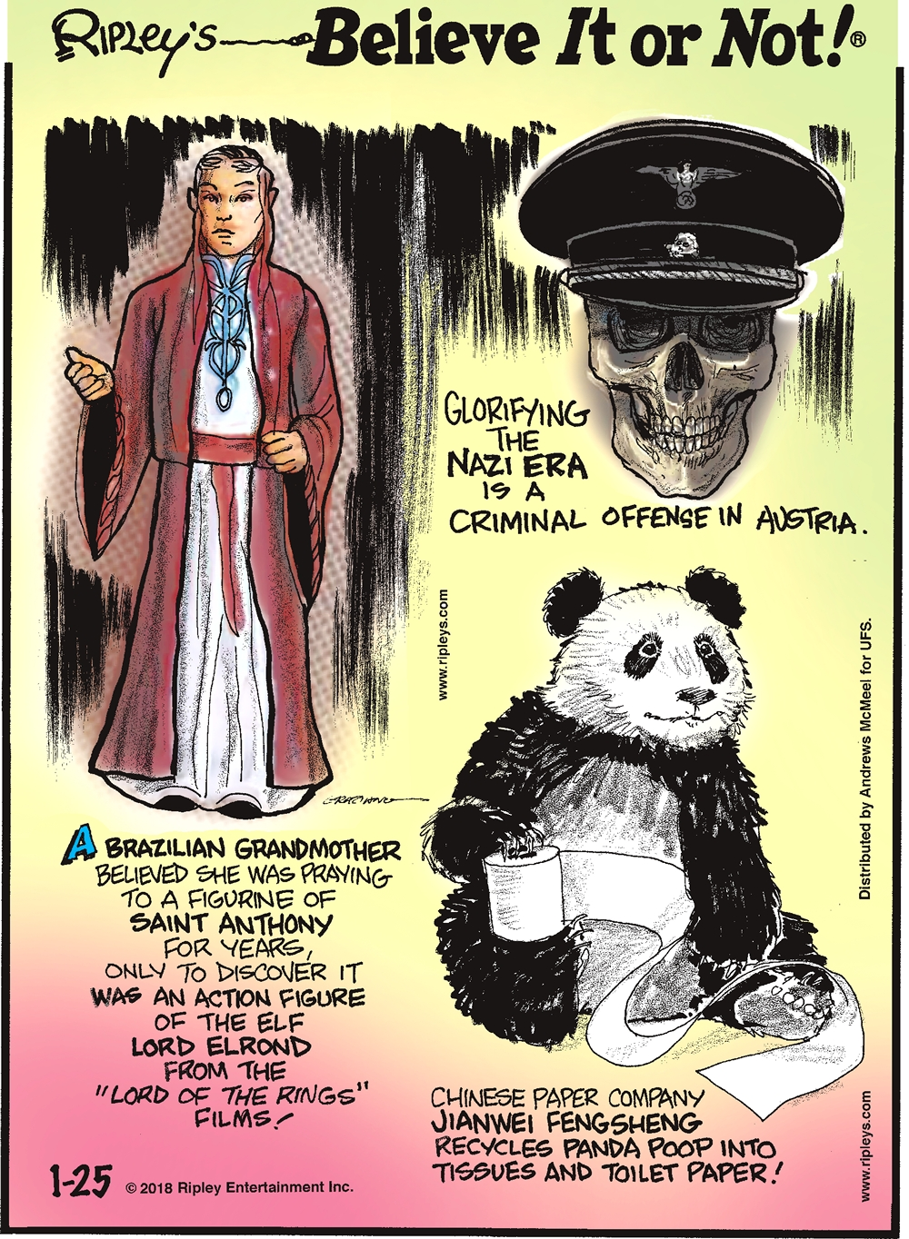 """Glorifying the Nazi era is a criminal offense in Austria.-------------------- A Brazilian grandmother believed she was praying to a figurine of Saint Anthony for years, only to discover it was an action figure of the elf Lord Elrond from the """"Lord of the Rings"""" films!-------------------- Chinese paper company Jianwei Fengsheng recycles panda poop into tissues and toilet paper!"""