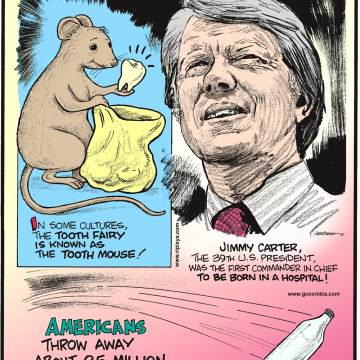 In some cultures, the Tooth Fairy is known as the Tooth Mouse!-------------------- Jimmy Carter, the 39th U.S. President, was the first Commander in Chief to be born in a hospital!-------------------- Americans throw away about 2.5 million plastic bottles an hour!