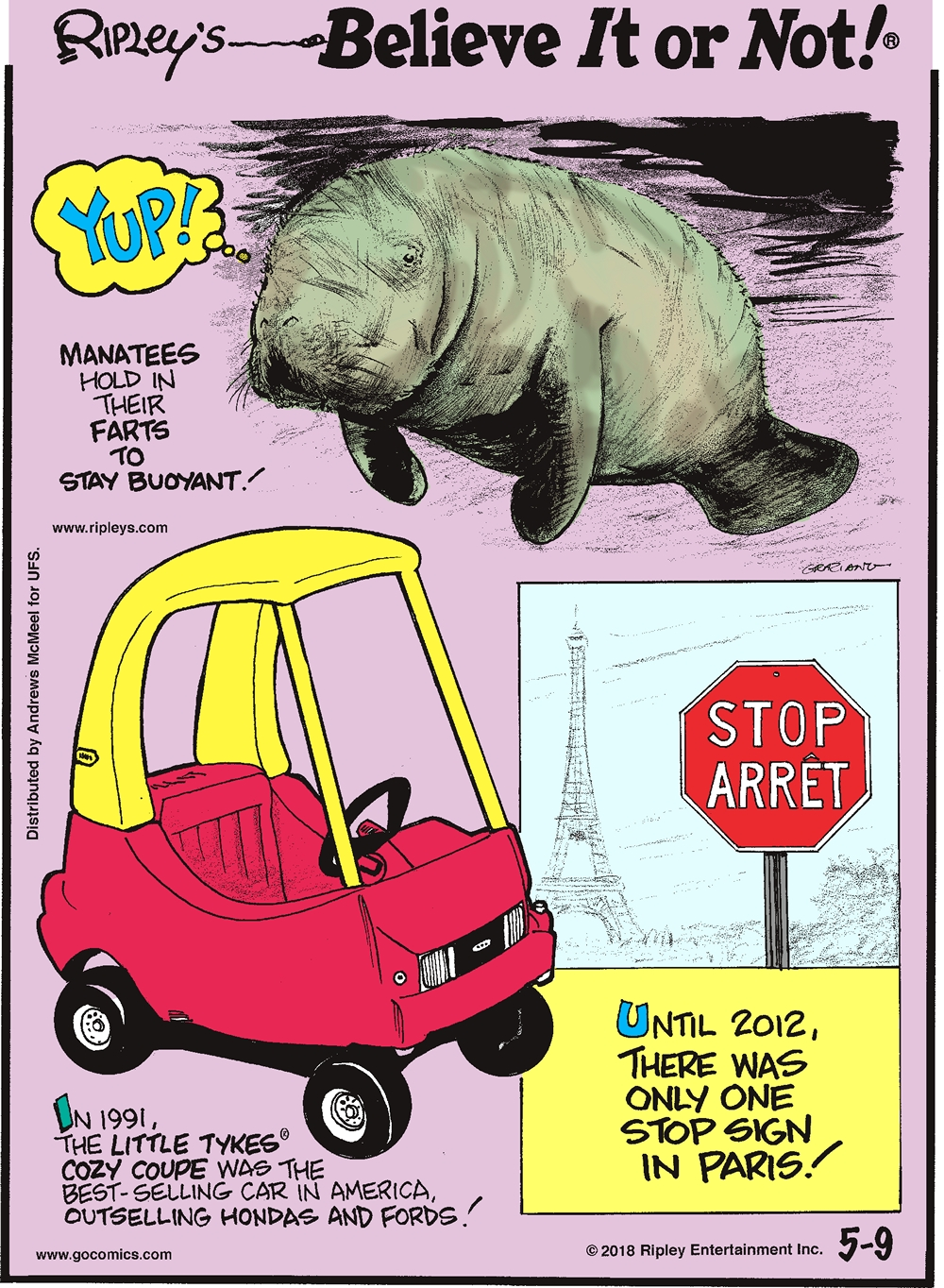 Manatees hold in their farts to stay buoyant!-------------------- In 1991, the Little Tykes Cozy Coupe was the best-selling car in America, outselling Hondas and Fords!-------------------- Until 2012, there was only one stop sign in Paris!