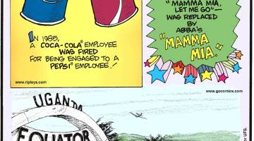 """In 1985, a Coca-Cola employee was fired for being engaged to a Pepsi employee!-------------------- After nine weeks at #1 in the United Kingdom, Queen's """"Bohemian Rhapsody""""-with the lyrics """"Mamma mia let me go""""-was replaced by Abba's """"Mamma Mia.""""-------------------- Kasese, Uganda's main road, also functions as an airport runway!"""