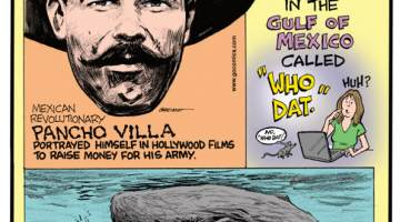 "1. Mexican revolutionary Pancho Villa portrayed himself in Hollywood films to raise money for his army. 2. There's an oil field in the Gulf of Mexico called ""Who Dat."" 3. A sperm whale can make clicking noises loud enough to burst a diver's eardrums."