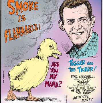 """1. Smoke is flammable! 2. Ducklings learn abstract concepts like """"same"""" and """"different"""" faster than human infants. 3. Tigger and the Ticker! Paul Winchell, who voiced Tigger in Disney's """"Winnie the Pooh,"""" helped develop the first artificial heart!"""