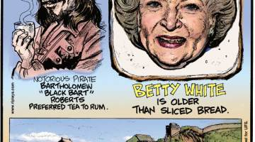 """1. Notorious pirate Bartholomew """"Black Bart"""" Roberts preferred tea to rum. 2. Betty White is older than sliced bread. 3. Sticky rice was used in the mortar of the Great Wall of China and is often credited with the wall's longevity."""