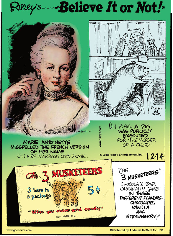 1. Marie Antoinette misspelled the French version of her name on her marriage certificate. 2. In 1386, a pig was publicly executed for the murder of a child. 3. The 3 Musketeers chocolate bar originally came in three different flavors - chocolate, vanilla and strawberry!
