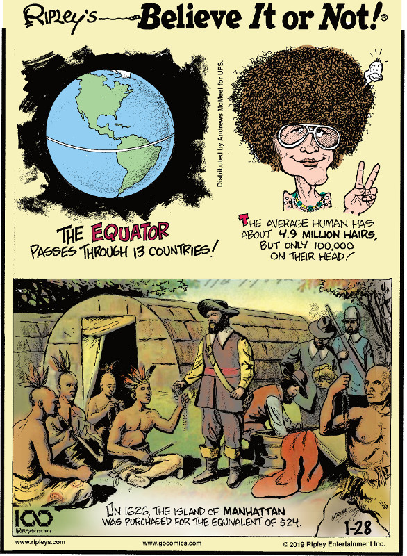 1. The Equator passes through 13 countries! 2. The average human has about 4.9 million hairs, but only 100,000 on their head! 3. In 1626, the island of Manhattan was purchased for the equivalent of $24.