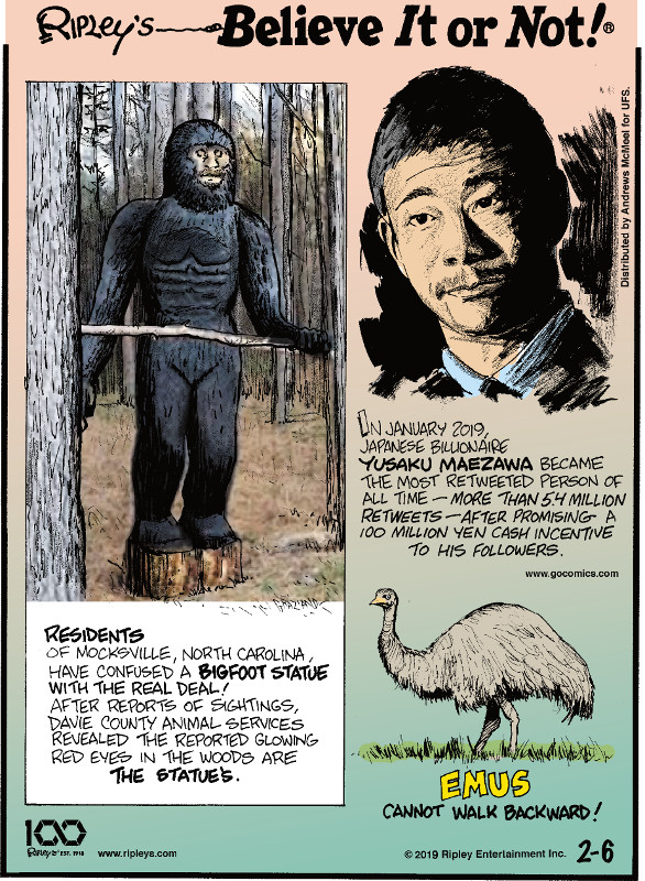 1. Residents of Mocksville, North Carolina, have confused a Bigfoot statue with the real deal! After reports of sightings, Davie County Animal Services revealed the reported glowing red eyes in the woods are the statue's. 2. In January 2019, Japanese billionaire Yusaku Maezawa became the most retweeted person of all time - more than 5.4 million retweets - after promising a 100 million yen cash incentive to his followers. 3. Emus cannot walk backward!