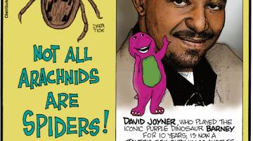 1. Not all arachnids are spiders! 2. David Joyner, who played the iconic purple dinosaur Barney for 10 years, is now a tantric sex guru in Los Angeles. 3. Wrigley's Gum was the first product to ever have its barcode scanned.