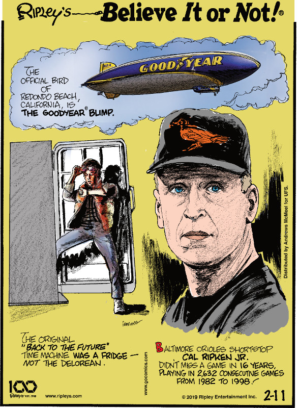"""1. The official bird of Redondo Beach, California, is the Goodyear® Blimp. 2. The original """"Back to the Future"""" time machine was a fridge - not the Delorean. 3. Baltimore Orioles shortstop Cal Ripken Jr. didn't miss a game in 16 years, playing in 2,632 consecutive games from 1982 to 1998!"""
