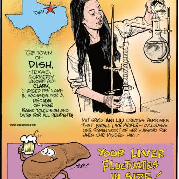 1. The town of Dish, Texas, formerly known as Clark, changed its name in exchange for a decade of free basic television and DVRs for all residents. 2. MIT grad Ani Liu creates perfumes that smell like people - including one reminiscent of her husband for when she misses him! 3. Your liver fluctuates in size!