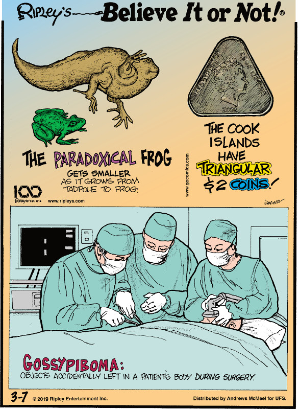 1. The paradoxical frog gets smaller as it grows from tadpole to frog. 2. The Cook Islands have triangular $2 coins! 3. Gossypiboma: objects accidentally left in a patient's body during surgery.