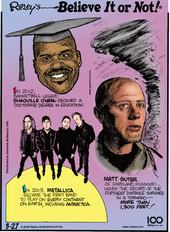1. In 2012, basketball legend Shaquille O'Neal received a doctorate degree in education. 2. In 2013, Metallica became the first band to play on every continent on Earth, including Antarctica. 3. Matt Suter of Fordland, Missouri, holds the record of the furthest distance survived in a tornado - more than 1,300 feet!