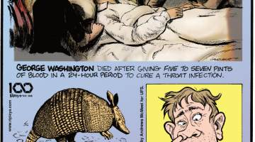 "1. George Washington died after giving five to seven pints of blood in a 24-hour period to cure a throat infection. 2. The Aztecs called the armadillo the ""turtle-rabbit."" Submitted by Richard Gibson, Lafayette, LA. 3. The average person picks their nose five times an hour."