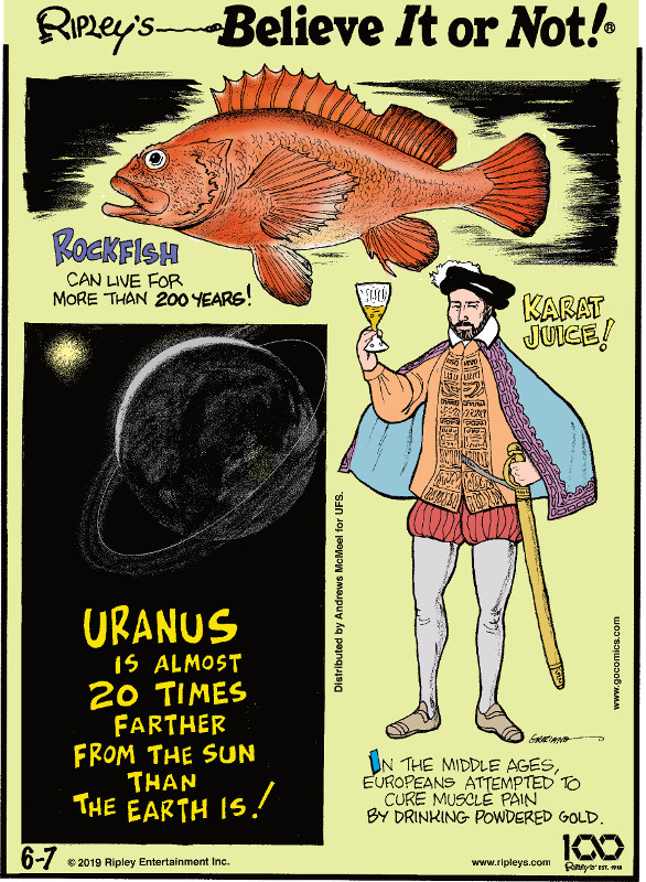 1. Rockfish can live for more than 200 years! 2. Uranus is almost 20 times farther from the Sun than the Earth is! 3. In the Middle Ages, Europeans attempted to cure muscle pain by drinking powdered gold.