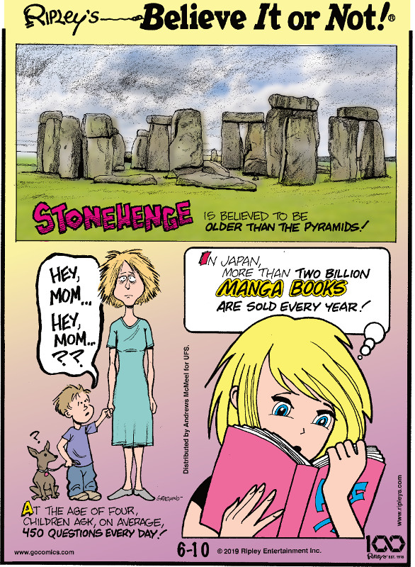 1. Stonehenge is believed to be older than the pyramids! 2. At the age of four, children ask, on average, 450 questions a day! 3. In Japan, more than two billion manga books are sold every year!