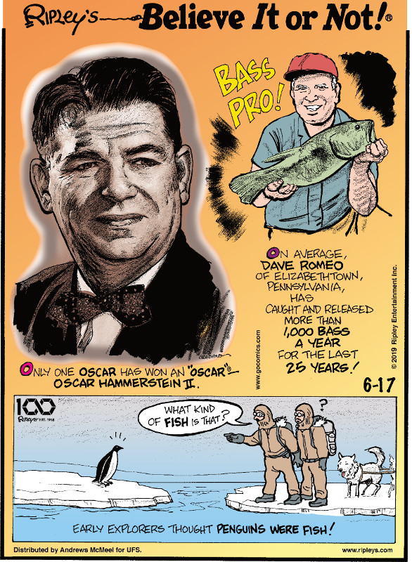 """1. Only one Oscar has won an """"Oscar"""" - Oscar Hammerstein II. 2. On average, Dave Romeo of Elizabethtown, Pennsylvania, has caught and released more than 1,000 bass a year for the last 25 years! 3. Early explorers thought penguins were fish!"""