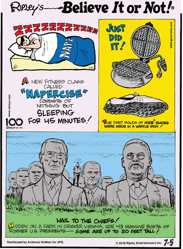 "1. A new fitness class called ""napercise"" consists of nothing by sleeping for 45 minutes! 2. The first molds of Nike® shoes were made in a waffle iron! 3. Hail to the Chiefs! Hidden on a farm in Croaker, Virginia, are 43 massive busts of former U.S. Presidents - some are up to 20 feet tall!"