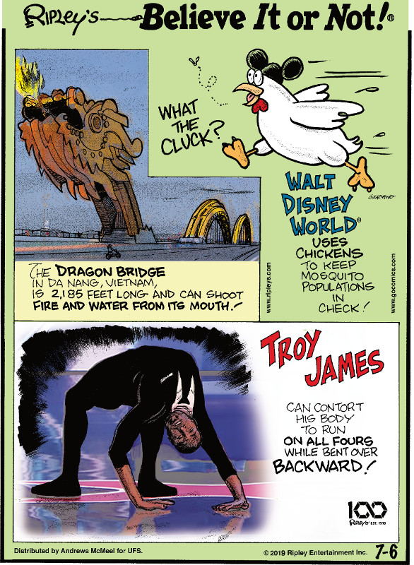 1. The Dragon Bridge in Da Nang, Vietnam, is 2,185 feet long and can shoot fire and water from its mouth! 2. Walt Disney World® uses chickens to keep mosquito populations in check! 3. Troy James can contort his body to run on all fours while bent over backward!