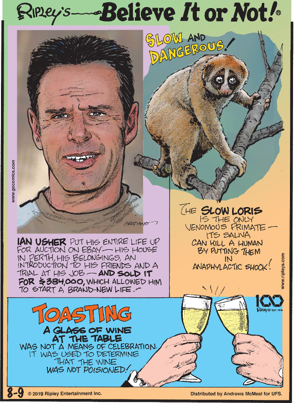 1. Ian Usher put his entire life up for auction on eBay - his house in Perth, his belongings, an introduction to his friends and a trial at his job - and sold it for $384,000, which allowed him to start a brand-new life! 2. The slow loris is the only venomous primate - its saliva can kill a human by putting them in anaphylactic shock! 3. Toasting a glass of wine at the table was not a means of celebration. It was used to determine that the wine was not poisoned!