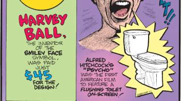 "1. Harvey Ball, the inventor of the smiley face symbol, was paid just $45 for the design! 2. Alfred Hitchcock's ""Psycho"" was the first American film to feature a flushing toilet on-screen! 3. Those who like collecting neckties are known as grabatologists!"