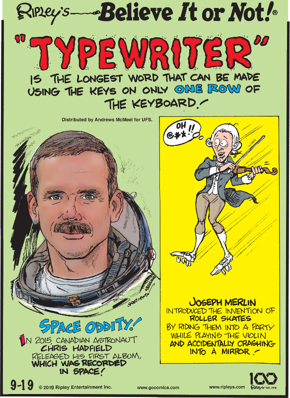 """1. """"Typewriter"""" is the longest word that can be made using the keys on only one row of the keyboard! 2. In 2015, Canadian astronaut Chris Hadfield released his first album, which was recorded in space! 3. Joseph Merlin introduced the invention of roller skates by riding them into a party while playing the violin and accidentally crashing into a mirror!"""
