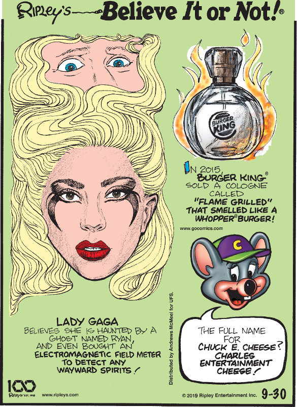 """1. In 2015, Burger King® sold a cologne called """"flame grilled"""" that smelled like a Whopper® burger! 2. Lady Gaga believes she is haunted by a ghost named Ryan, and even bought an electromagnetic field meter to detect any wayward spirits! 3. The full name for Chuck E. Cheese? Charles Entertainment Cheese!"""