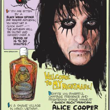 """1. If you are bitten by a black widow spider and require antivenin, you won't get a quick shot - the antivenin will be diluted and infused over a period of 15 to 30 minutes! 2. In a snake village in Hanoi, Vietnam, you can enjoy cobra blood wine! 3. Despite his powerful onstage presence and frightening stage makeup, """"shock rock"""" musician Alice Cooper doesn't have any tattoos due to his trypanophobia - he's afraid of needles!"""