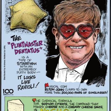 """1. The """"plinthaster dentatus"""" is a type of starfish with an extremely puffy body - it looks like ravioli! 2. Musical icon Elton John claims to own more than 200,000 pairs of sunglasses! 3. The chemical formula for sodium citrate, the compound that makes cheese into a creamy cheese sauce, is Na3C6H5O7!"""