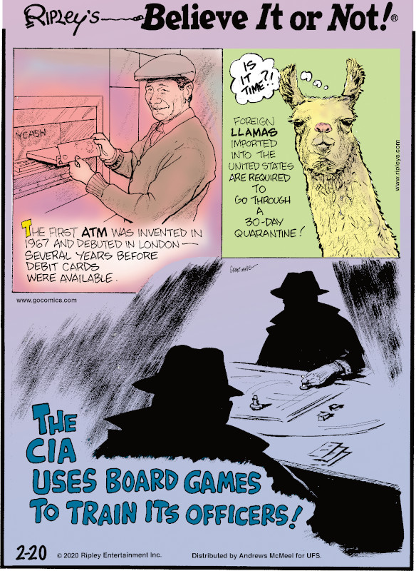 1. The first ATM was invented in 1967 and debuted in London - several years before debit cards were available. 2. Foreign llamas imported into the United States are required to go through a 30-day quarantine! 3. The CIA uses board games to train its officers!