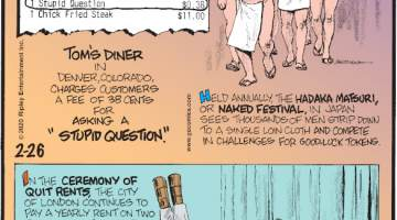 "1. Tom's Diner in Denver, Colorado, charges customers a fee of 38 cents for asking a ""stupid question."" 2. Held annually, the Hadaka Matsuri, or Naked Festival, in Japan see thousands of men strip down to a single loin cloth and compete in challenges for good-luck tokens. 3. In the Ceremony of Quit Rents, the city of London continues to pay a yearly rent on two pieces of land leased from the queen in 1211 - one sharp knife, one blunt knife, six horseshoes and 61 nails! Yet no one is exactly sure where the properties are anymore!"