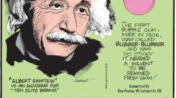 "1. ""Albert Einstein"" is an anagram for ""ten elite brains."" 2. The first bubble gum, made in 1906, was called Blibber-Blubber and was so sticky it needed a solvent to be removed from skin! Submitted by Dan Paulun, W . Lafayette, OH. 3. Powerful storms on the Orkney Islands of Scotland exposed an ancient 1,500-year-old Viking cemetery!"