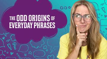 Odd Origins of Everyday Phrases