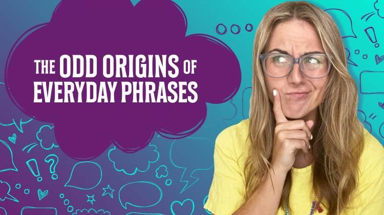 Odd Origins of Everyday Phrases