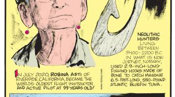 1. In July 2020, Robina Asti of Riverside, California, became the world's oldest flight instructor and active pilot at 99 years old! 2. Neolithic hunters living between 3400-2200 B.C. in what is now Jortveit, Norway, used 2.9-inch-long fishing hooks made of bone to catch massive 6.5-foot-long, 550-pound Atlantic bluefin tuna. 3. Greenland sharks may live up to 500 years!