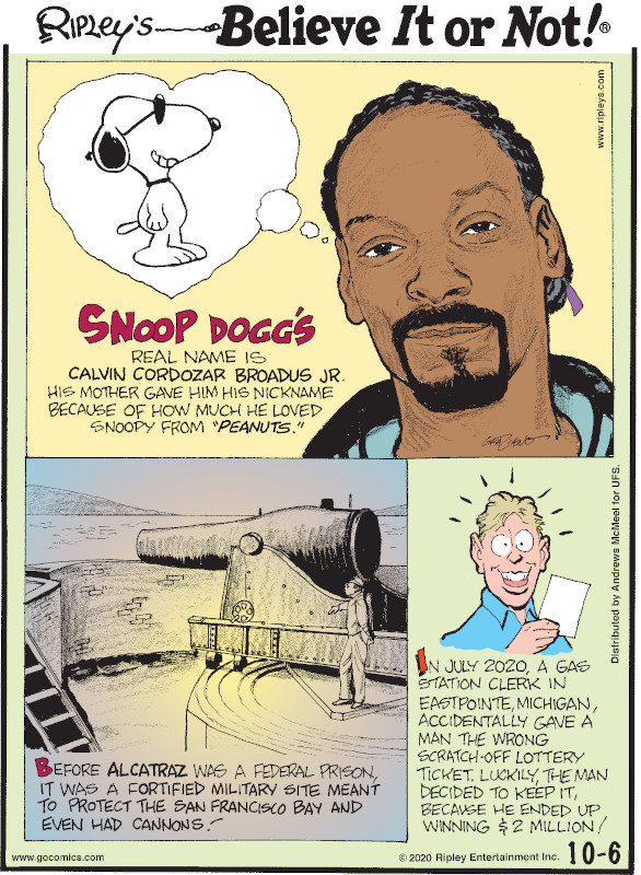 """1. Snoop Dogg's real name is Calvin Cordozar Broadus Jr. His mother gave him his nickname because of how much he loved Snoopy from """"Peanuts."""" 2. Before Alcatraz was a federal prison, it was a fortified military site meant to protect the San Francisco Bay and even had cannons! 3. In July 2020, a gas station clerk in Eastpointe, Michigan, accidentally gave a man the wrong scratch-off lottery ticket. Luckily, the man decided to keep it, because he ended up winning $2 million!"""