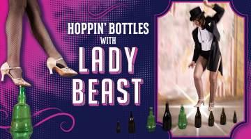 Hoppin' Bottles with LadyBEAST