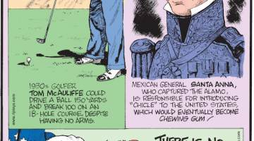 """1. 1930s golfer Tom McAuliffe could drive a ball 150 yards and break 100 on an 18-hole course, despite having no arms. 2. Mexican General Santa Anna, who captured the Alamo, is responsible for introducing """"chicle"""" to the United States, which would eventually become chewing gum! 3. There is no conclusive evidence that Betsy Ross designed the first U.S. flag."""