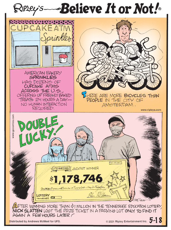 1. American bakery Sprinkles has dozens of cupcake ATMs across the U.S., offering up freshly baked treats 24 hours a day - no human interaction required. 2. There are more bicycles than people in the city of Amsterdam. 3. Double Lucky! After winning more than $1 million in the Tennessee Education Lottery, Nick Slatten lost the prize ticket in a parking lot only to find it again a few hours later!